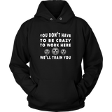 X-Ray - You Don't Have To Be Crazy To Work Here, We'll Train You Hoodie & Sweater