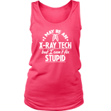 I May Be An X-Ray Tech But I Can't Fix Stupid Shirts For Women 02
