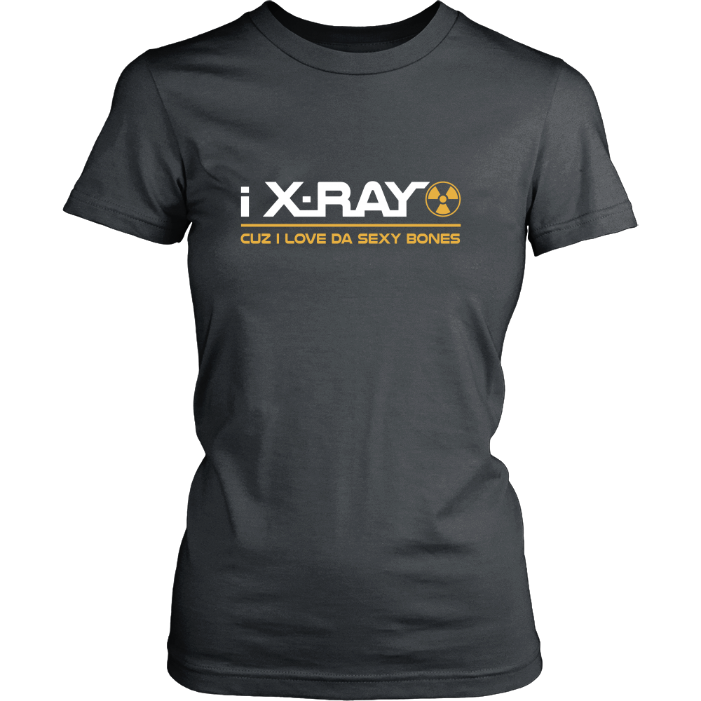 I X-Ray Because I Love Da Sexy Bones Shirts For Women