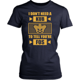 I Don't Need A KUB To Tell You're FOS Shirts For Women