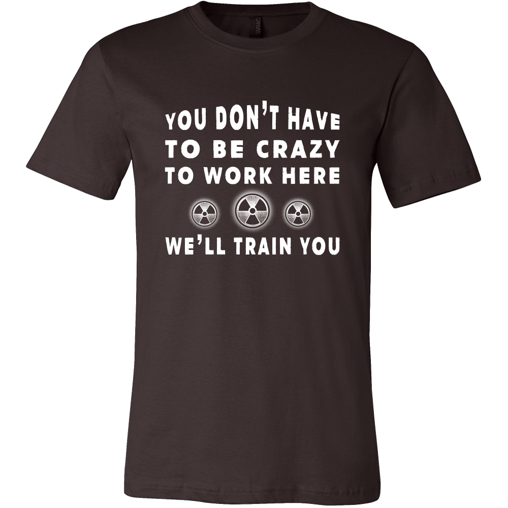 X-Ray - You Don't Have To Be Crazy To Work Here, We'll Train You Shirts For Men