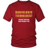 Radiologic Technologist - Because Doctors Need Heroes Too Shirts For Men