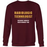Radiologic Technologist - Because Nurses Need Heroes Too Hoodie & Sweater