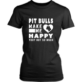 Pit Bulls Make Me Happy, You Not So Much - Pitbull Lover Shirt