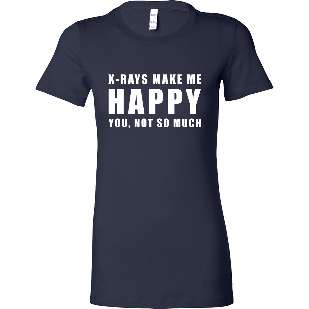 X-Rays Make Me Happy - You, Not So Much Shirts For Women