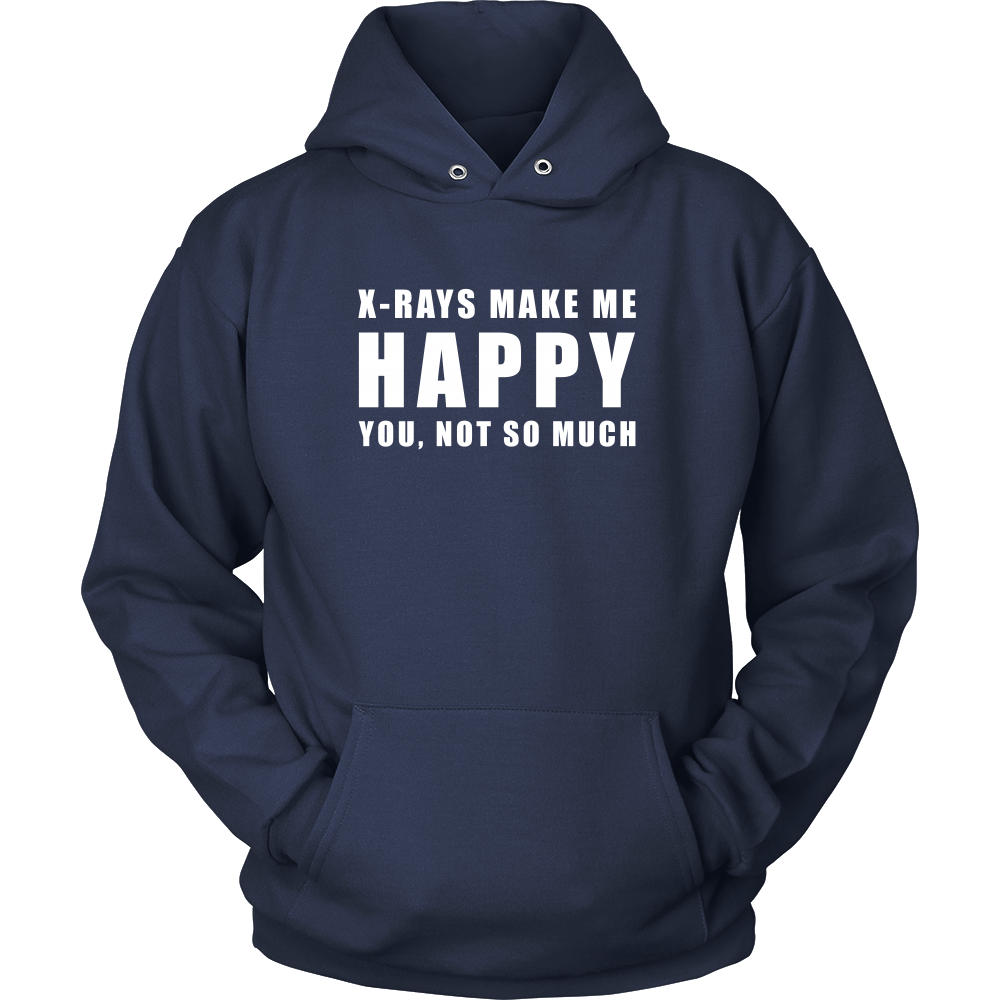 X-Rays Make Me Happy - You, Not So Much Hoodie & Sweater