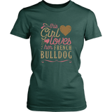This Girl Loves Her French Bulldog - Dog Lover Shirt gift Frenchie Bully Bullies