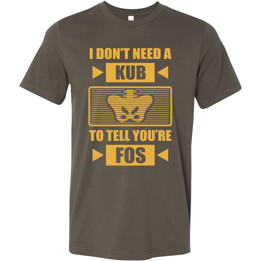 I Don't Need A KUB To Tell You're FOS Shirts For Men