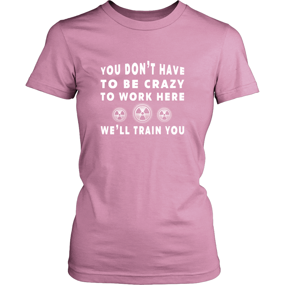 X-Ray - You Don't Have To Be Crazy To Work Here, We'll Train You Shirts For Women