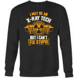 I May Be An X-Ray Tech But I Can't Fix Stupid Hoodie & Sweater