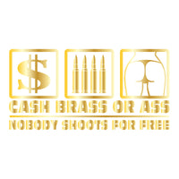 Cash Brass or Ass - Nobody Shoots For Free