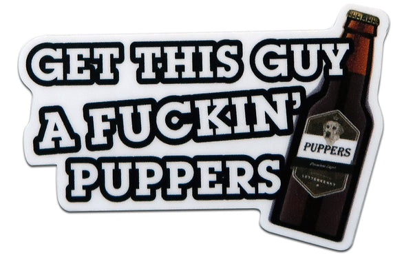 Get This Guy a Fuckin' Puppers! Canadian Beer Bottle Text Letterkenny Slap