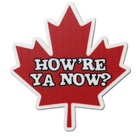How're Ya Now? Canadian Maple Leaf Letterkenny Slap