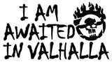 I Am Awaited In Valhalla War Boy Text Decal