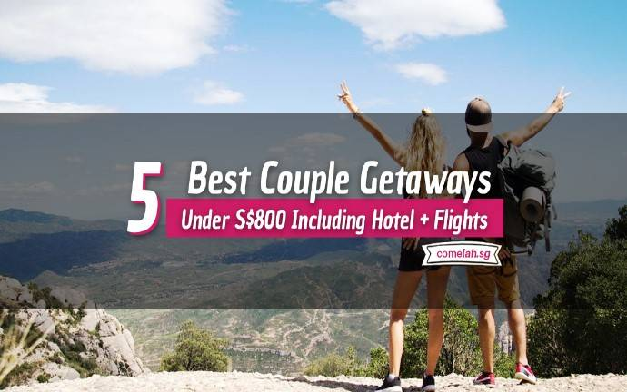 5 Best Couple Getaways Under S$800 Including Flights and Hotels