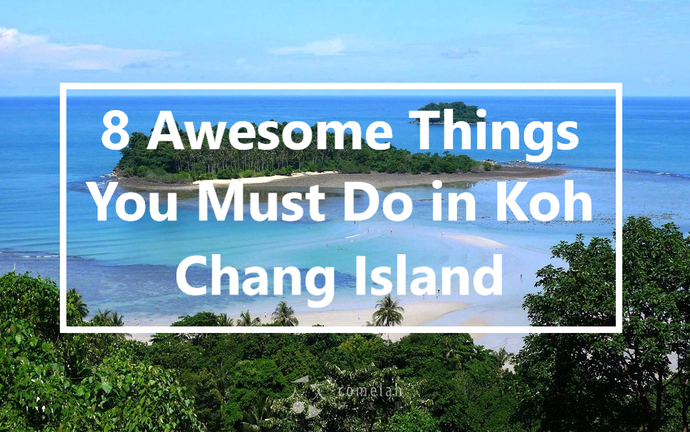 8 Awesome Things You Must Do in Koh Chang Island – one of the best islands near Bangkok
