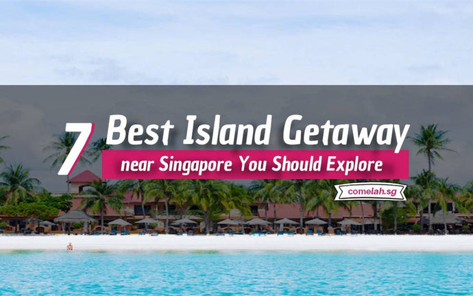7 Best Island Getaway near Singapore You Should Explore