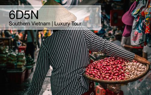 6D5N Southern Vietnam Luxury Tour (HCMC in & out), Vietnam