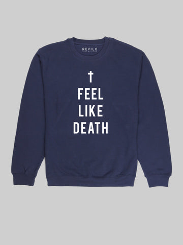 I Feel Like Death sweatshirt