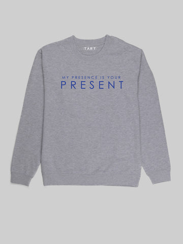 My presence is your present Sweatshirt