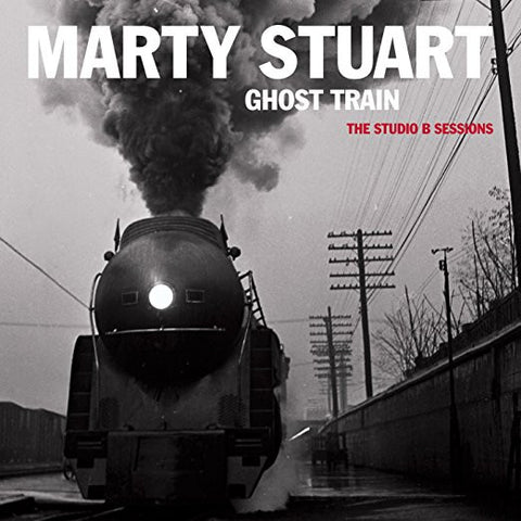 Marty Stuart - Ghost Train - The Studio B Sessions - Shop Busted Flat Records
