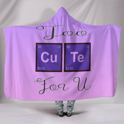 Image of Too Cute For U Hooded Blanket for Lovers of Chemistry and Physics