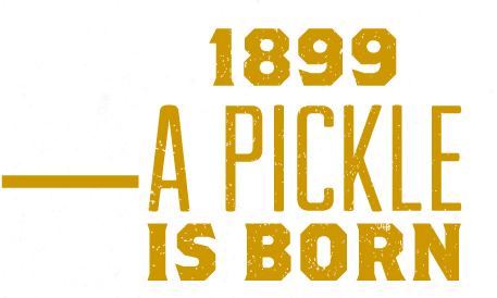 1889, A Pickle Is Born