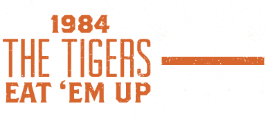 1984, The Tigers Eat 'Em Up