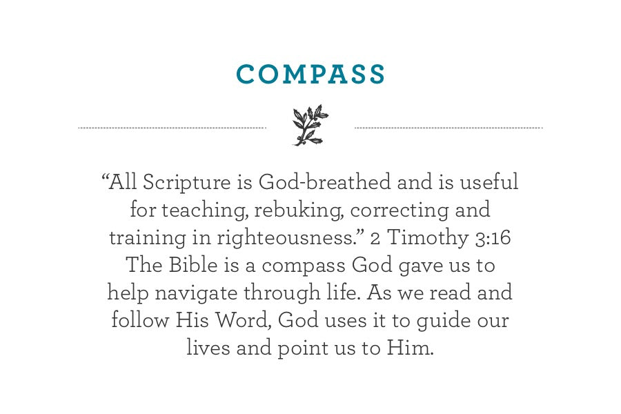 """All Scripture is God-breathed and is useful for teaching, rebuking, correcting and training in righteousness."" 2 Timothy 3:16 The Bible is a compass God gave us to help navigate through life. As we read and follow His Word, God uses it to guide our lives and point us to Him."