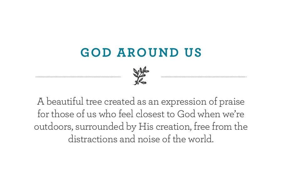 A beautiful tree created as an expression of praise for those of us who feel closest to God when we're outdoors, surrounded by His creation, free from the distractions and noise of the world.