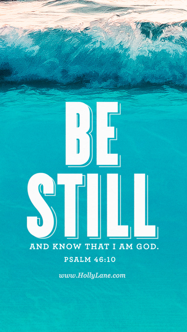 """Be still, and know that I am God; I will be exalted among the nations, I will be exalted in the earth."" Psalm 46:10 Free mobile wallpaper by hollylane.com"