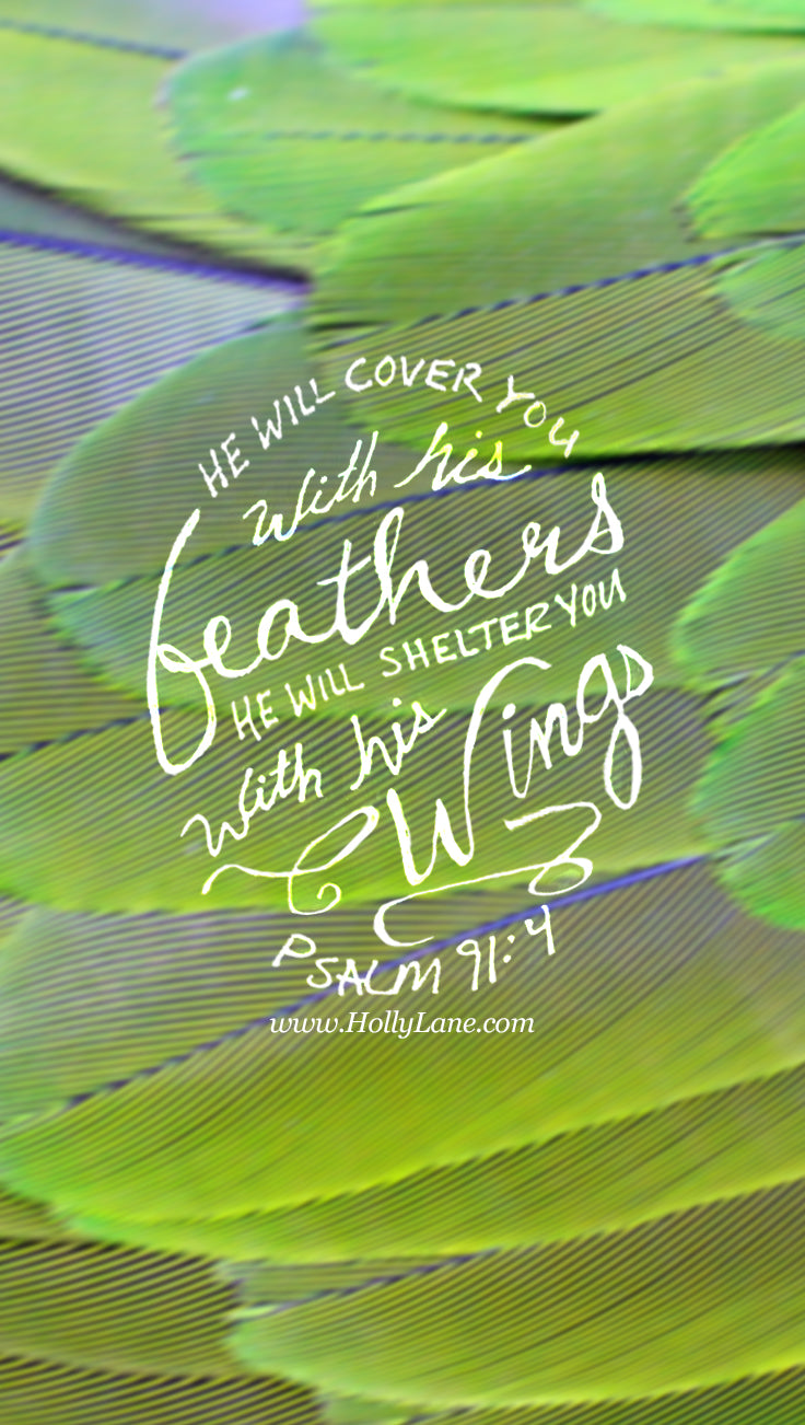 He will cover you with his feathers. He will shelter you with his wings.His faithful promises are your armor and protection. Psalm 91:4. Free mobile wallpaper by hollylane.com