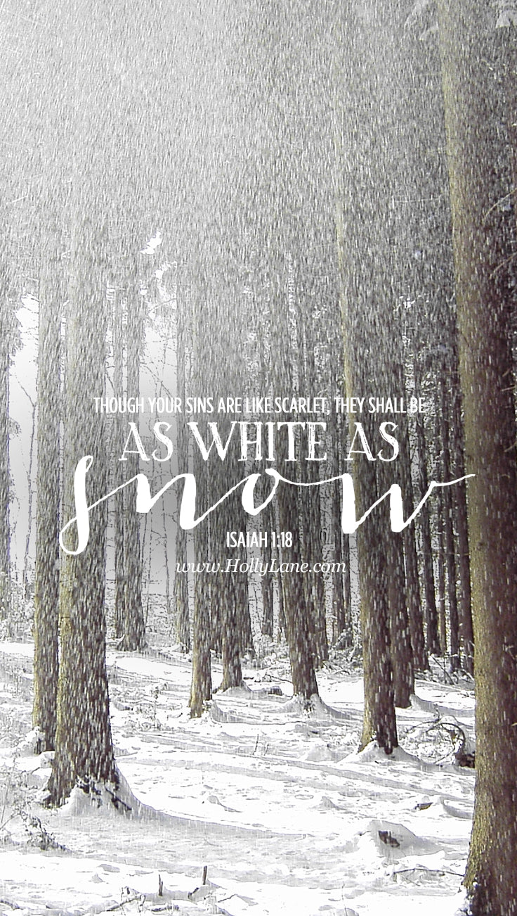 "Though your sins are like scarlet, they shall be as white as snow..."" Isaiah 1:18 Free mobile wallpaper by hollylane.com"