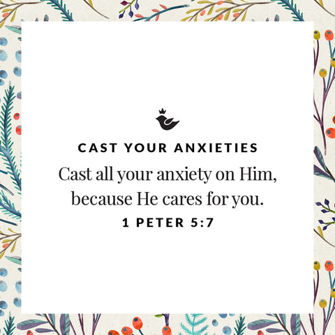 cast your anxieties Cast all your anxiety on Him, because He cares for you. 1 Peter 5:7