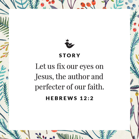 Let us fix our eyes on Jesus, the author and perfecter of our faith. Hebrews 12:2