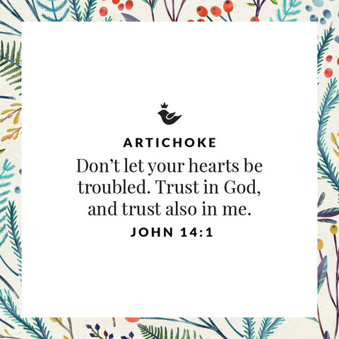 Don't let your hearts be troubled. Trust in God,  and trust also in me. John 14:1