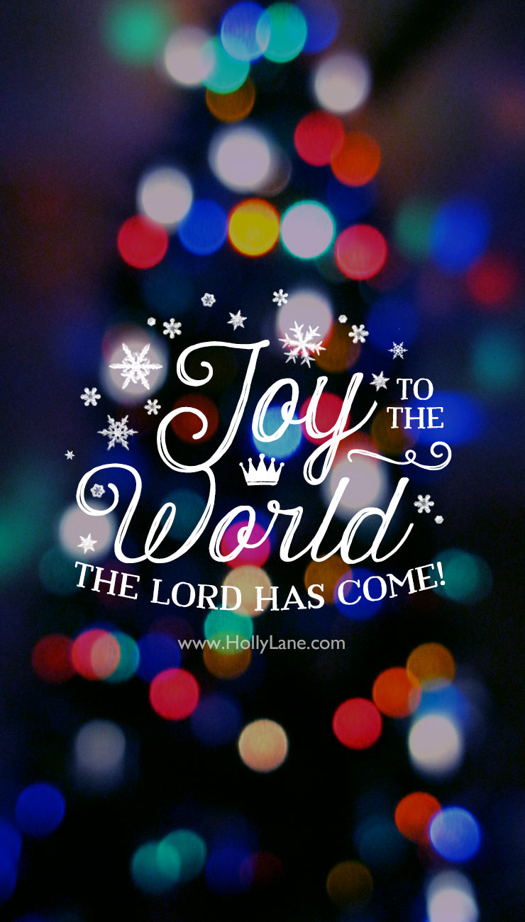 "Joy to the world, the Lord has come! Isaiah 7:14,""Therefore the Lord himself will give you a sign: The virgin will conceive and give birth to a son, and will call him Immanuel."" Free mobile wallpaper by Holly Lane."