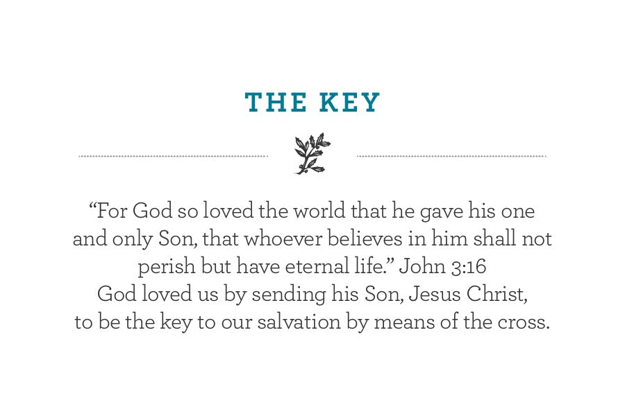 """For God so loved the world that he gave his one and only Son, that whoever believes in him shall not perish but have eternal life."" John 3:16 God loved us by sending his Son, Jesus Christ,  to be the key to our salvation by means of the cross."