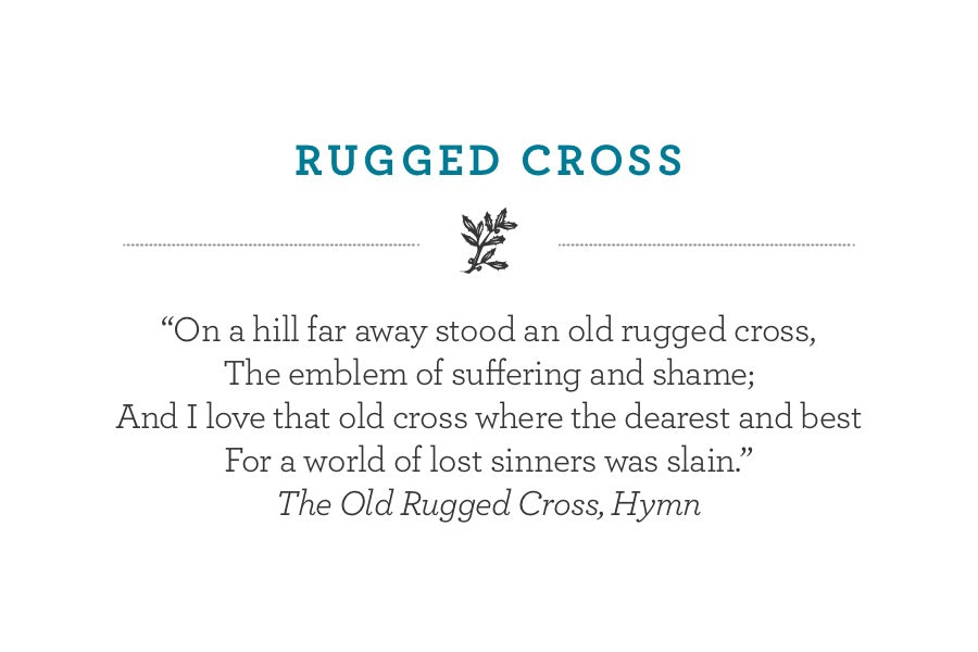 """On a hill far away stood an old rugged cross, The emblem of suffering and shame; And I love that old cross where the dearest and best For a world of lost sinners was slain."" The Old Rugged Cross, Hymn"