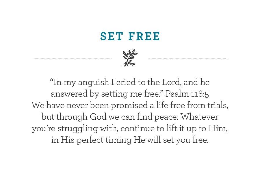 """In my anguish I cried to the Lord, and he answered by setting me free."" Psalm 118:5 We have never been promised a life free from trials, but through God we can find peace. Whatever you're struggling with, continue to lift it up to Him, in His perfect timing He will set you free."