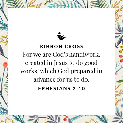 For we are God's handiworok, created in Jesus to do good works, which God prepared in advance for us to do. Ephesians 2:10