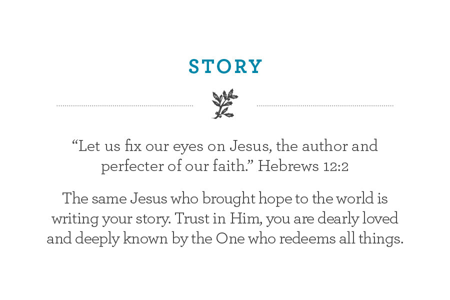 """Let us fix our eyes on Jesus, the author and perfecter of our faith."" Hebrews 12:2 The same Jesus who brought hope to the world is writing your story. Trust in Him, you are dearly loved and deeply known by the One who redeems all things."