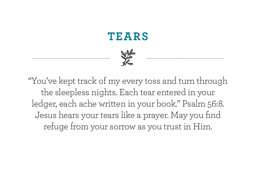 """You've kept track of my every toss and turn through the sleepless nights. Each tear entered in your ledger, each ache written in your book."" Psalm 56:8. Jesus hears your tears like a prayer. May you find refuge from your sorrow as you trust in Him."