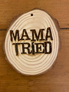 Mama Tried Wooden Ornament