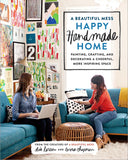 A Beautiful Mess Happy Homemade Home by Elsie Larson & Emma Chapman