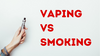 Top 5 Benefits of Choosing Vaping Over Smoking