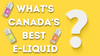 What's Canada's Best Nicotine Salt E-Liquid?