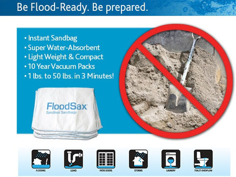 Floodsax is the modern sandbag.  instant quick deplopy lightweight and no more sandbagging and shoveling