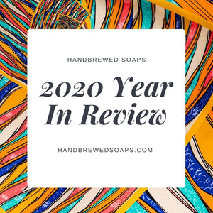 2020 Handbrewed Soaps Year In Review