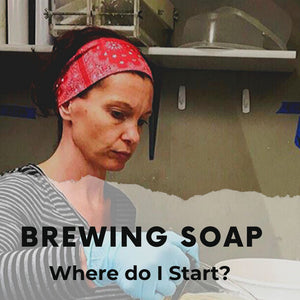 Brewing Soap: Where Do I Start?